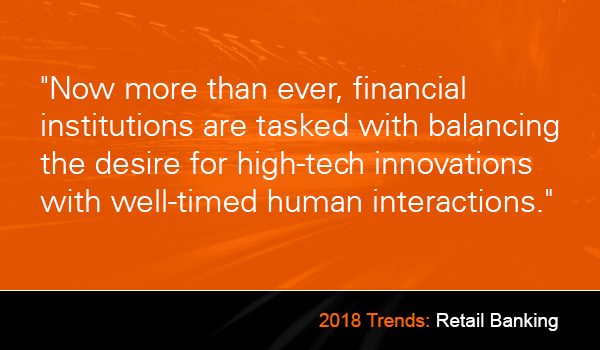 Financial institutions are tasked with balancing the desire for high-tech innovations with well-timed human interactions.