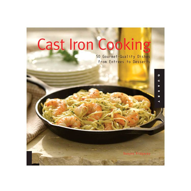 Cast Iron Cookbook: 50 Gourmet Quality Dishes From Entrees To Desserts