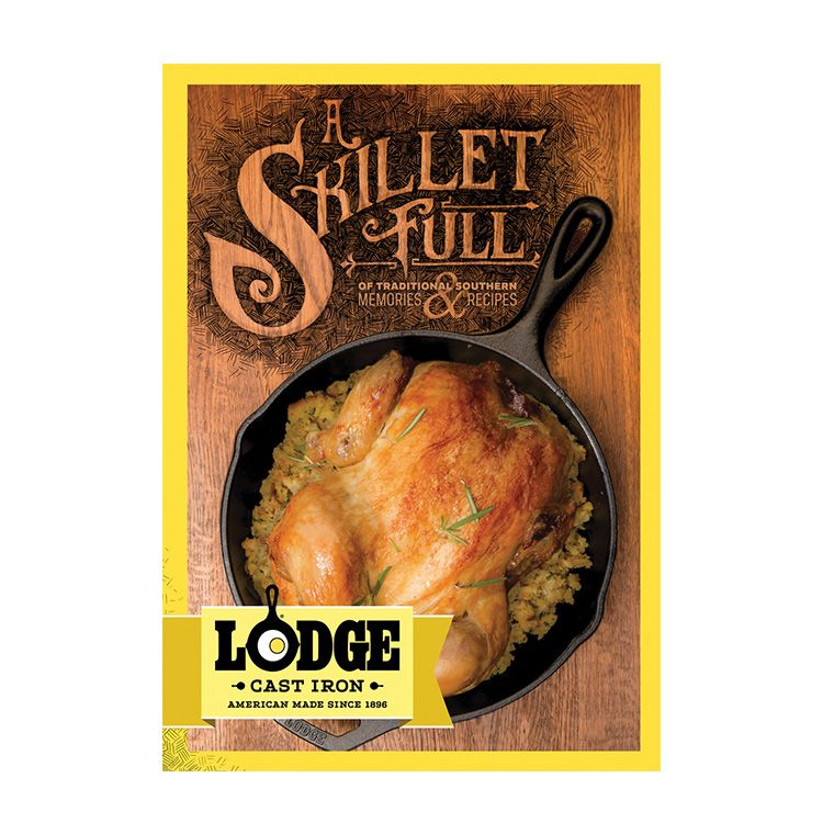 Lodge Cookbook: A Skillet Full Of Traditional Southern  Cast Iron Recipes & Memories