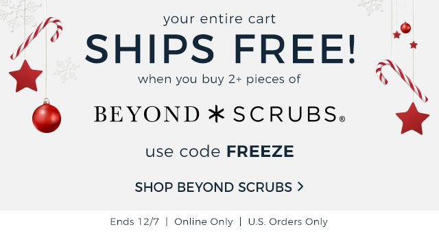 Today only! Your entire cart ships free when you buy two or more pieces of Beyond Scrubs! Use code F R E E Z E. Only valid online for United States orders. Ends December Seventh.